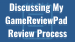 GameReviewPad's Review Process